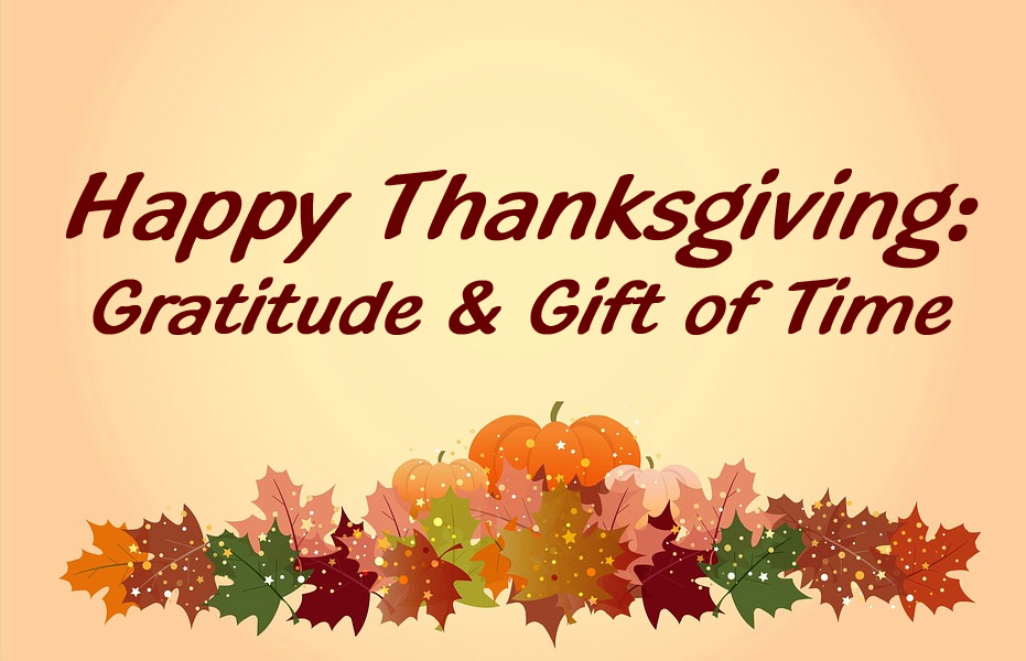 Happy Thanksgiving: Gratitude & Gift of Time - LINK TO THANKSGIVING CAMPAIGN PAGE