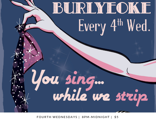 Join us on the 4th Wednesday of every month for the city's wildest karaoke night, BURLYEOKE, where showgirls strip while you sing your heart out! Entry is $5. Featuring the magnificent Brian McClelland with Karaoke BOOM. Open karaoke begins at 8pm till midnight. Burlesque sets at 9:30 & 10:30pm. Produced by Dolly G Whiz Productions in association with The Monocle.
