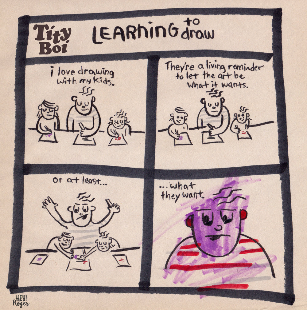 A webcomic about letting art be what it wants to be and also drawing with your kids.
