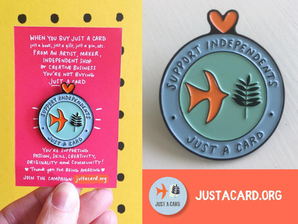 Just a Card - Enamel Pin - The JUST A CARD campaign aims to encourage people to buy from Designer/Makers and Independent Galleries and Shops by reinforcing the message that all purchases, however small, even 'just a card' are so vital to the prosperity and survival of small businesses. The JUST A CARD campaign is run by volunteers - all profits raised from the sale of these pins will help fund the campaign in the future.
