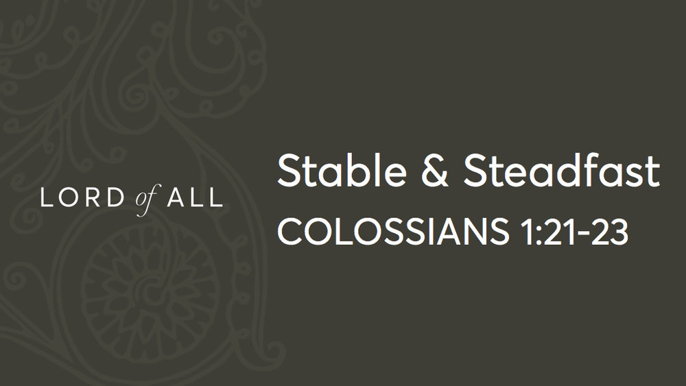 Col 1.21-23 - Stable and Steadfast.jpg