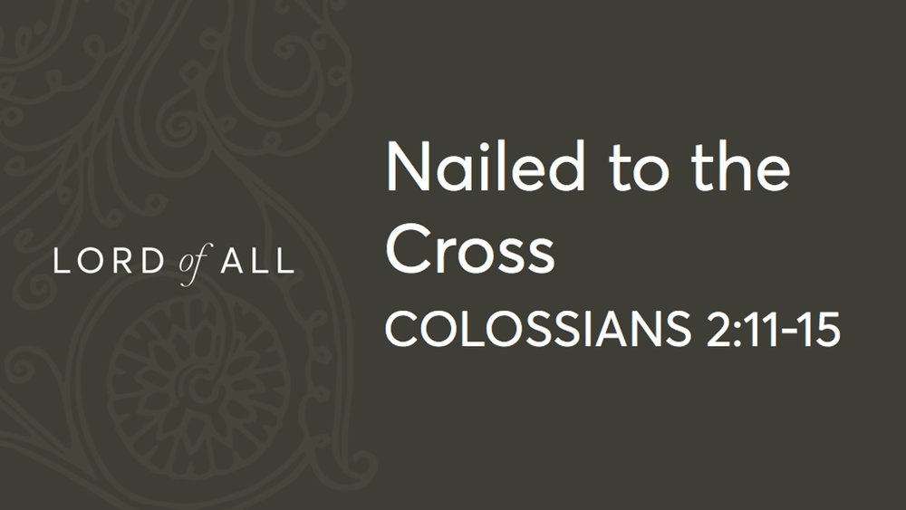 Col 2.11-15 - Nailed to the Cross.jpg