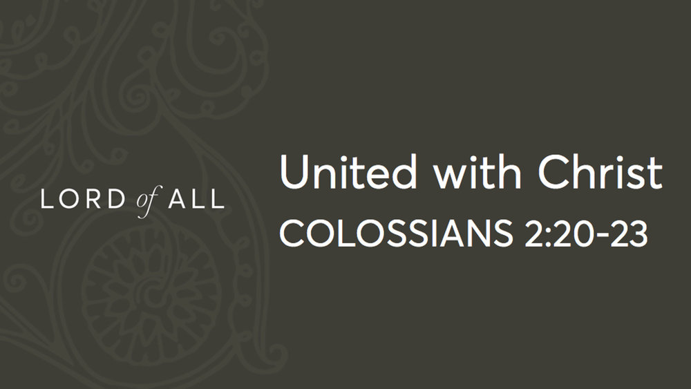 Col 2.20-23 - United with Christ.jpg