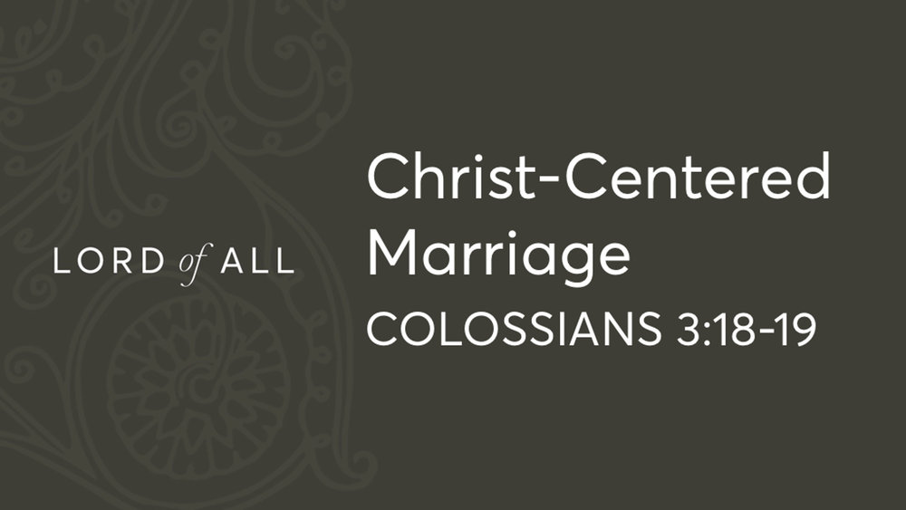 Col 3.18-19 - Christ-Centered Marriage.jpg
