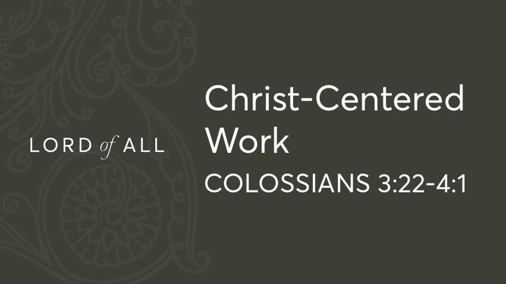 Col 3.22-4.1 - Christ-Centered Work.jpg