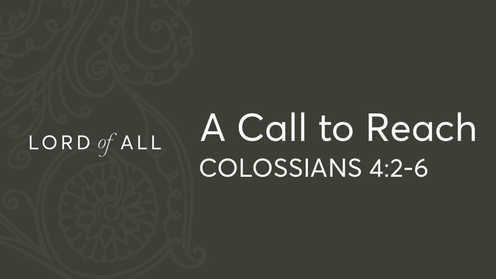Col 4.2-6 - A Call to Reach.jpg