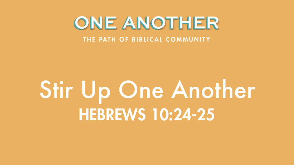 5Stir Up One Another - Hebrews 10.24-25.jpg