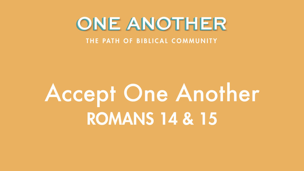 7Accept One Another - Romans 14 & 15.jpg