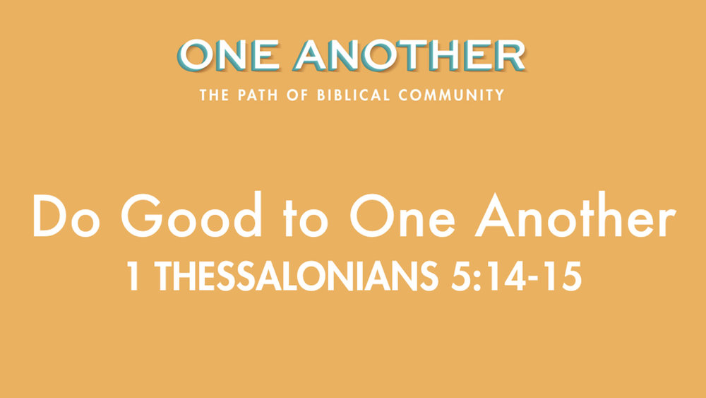 8Do Good to One Another - 1 Thessalonians 5.14-15.jpg