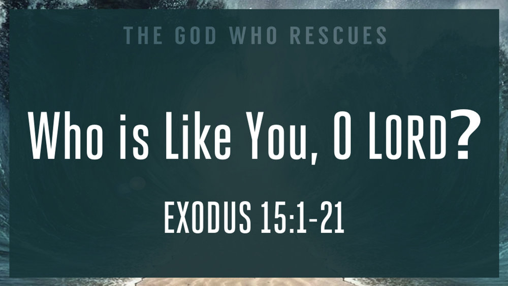 Exodus 15.1-21 Who is Like You O Lord.jpg
