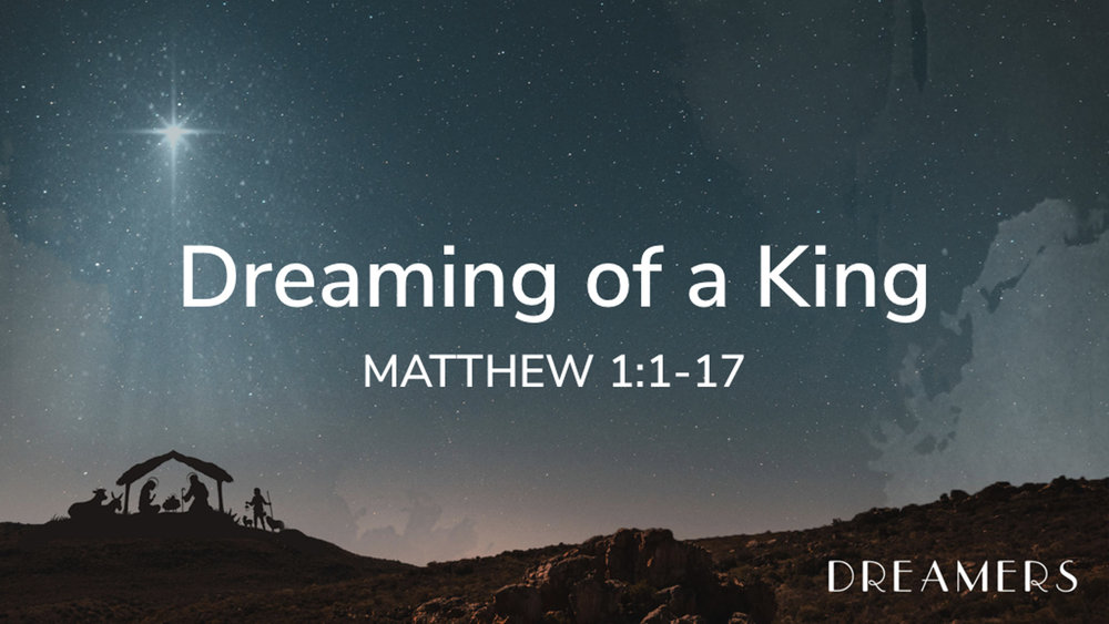 Matt 1.1-17 - Dreaming of a King.jpg