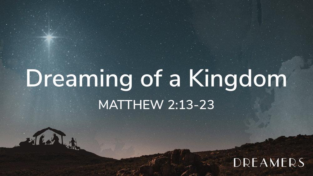 Matt 2.13-23 - Dreaming of a Kingdom.jpg