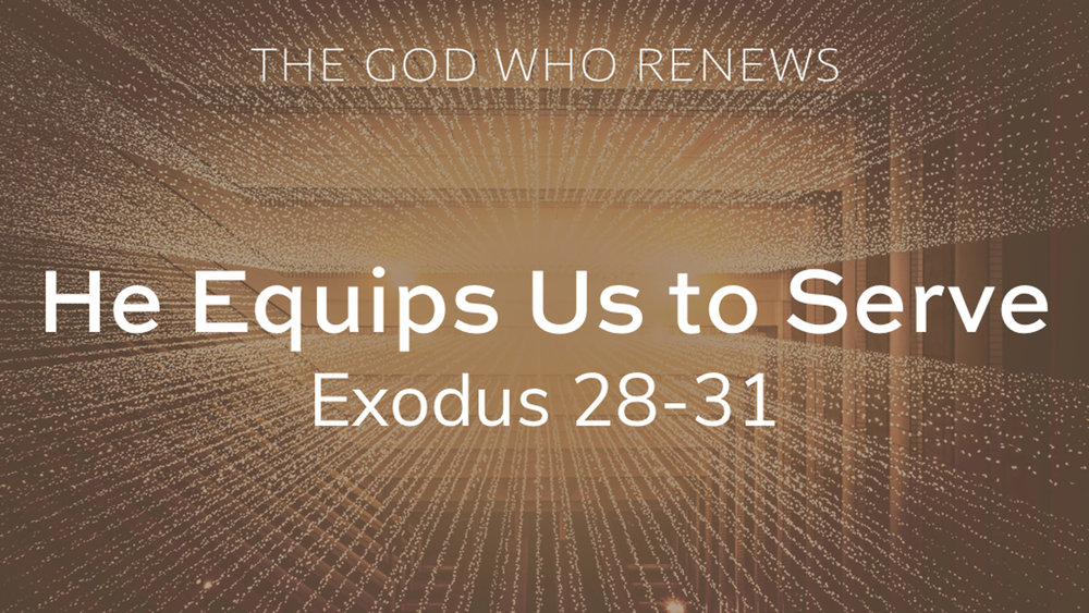 Exodus 28-31 - He Equips Us to Serve.jpg