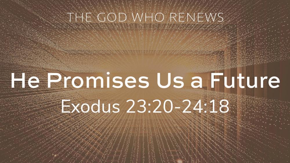 Exodus 23.20-24.18 - He Promises Us a Future 9.30.16 PM.jpg