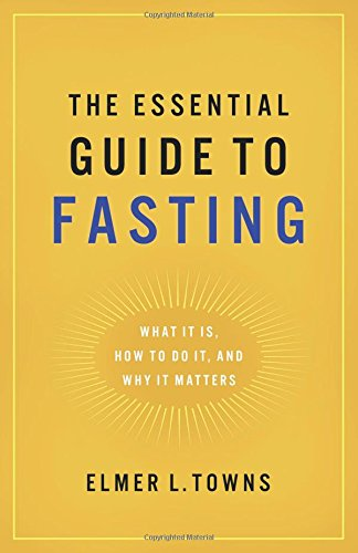 The Essential Guide to Fasting - by Elmer Towns
