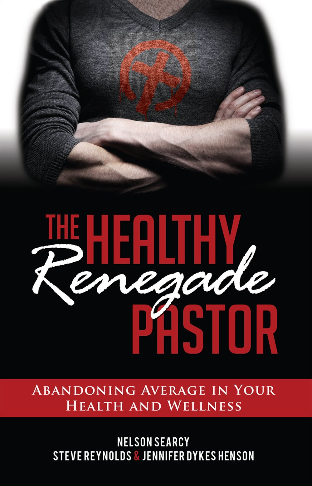 The Healthy Renegade Pastor - by Steve Reynolds