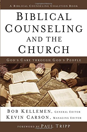 Biblical Counseling and the Church - by Kevin Carson