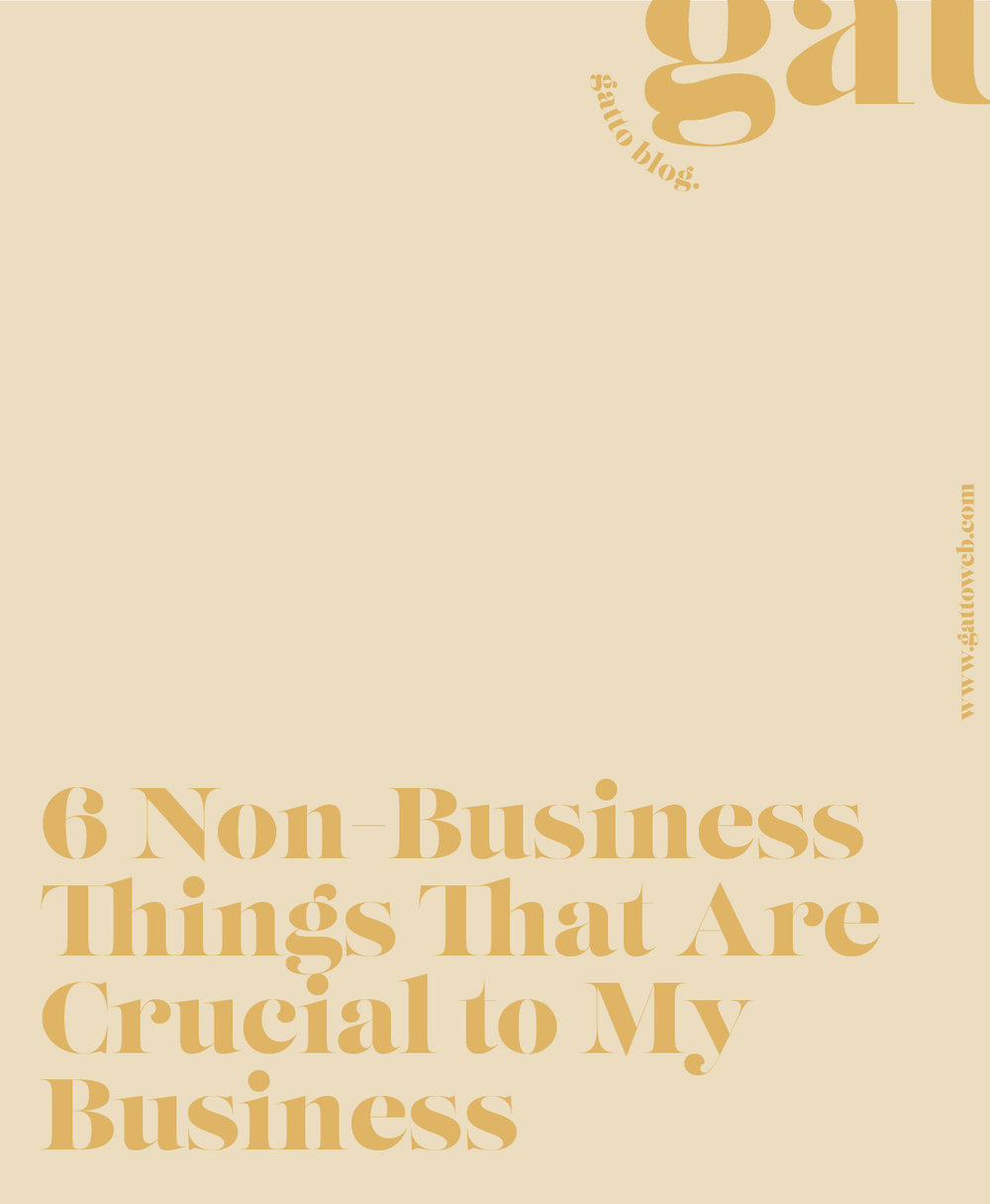 Six Non-Business Things That Are Crucial to My Business.jpg