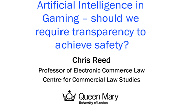 'Artificial Intelligence in Gaming - should we require transparency to achieve safety?'  by Professor Chris Reed
