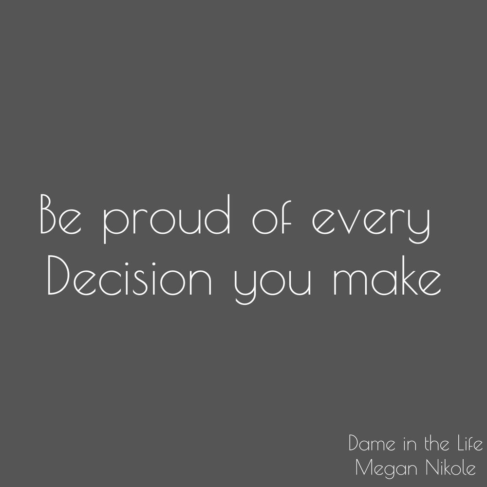 Be proud of everything you do, - and every regret your actions.