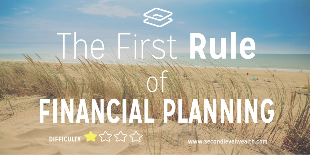 The First Rule Of Financial Planning  Second Level Wealth
