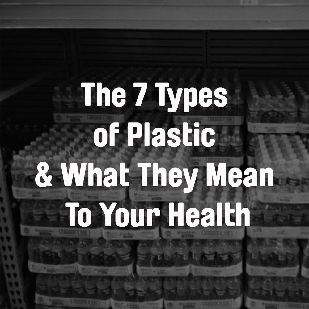 The 7 Types Of Plastic What They Mean To Your Health Non Toxic