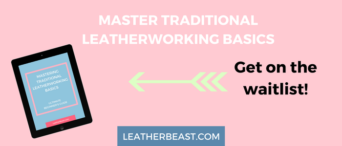 mastering traditional leatherworking basics, get on the waitlist for the next ecourse launch, traditional leatherwork, leather beast