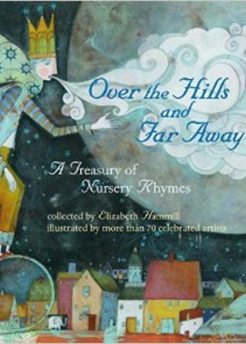 Over the Hills and Far Away, by Elizabeth Hammill, illustrated by 77 artists