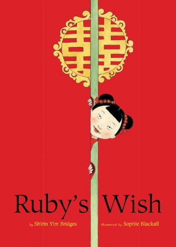 Ruby's Wish, by Shirin Yim Bridges, illustrated by Sophie Blackall