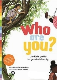 Who Are You?: The Kid's Guide to Gender Identity, by Brook Pessin-Whedbee, illustrated by Naomi Bardoff
