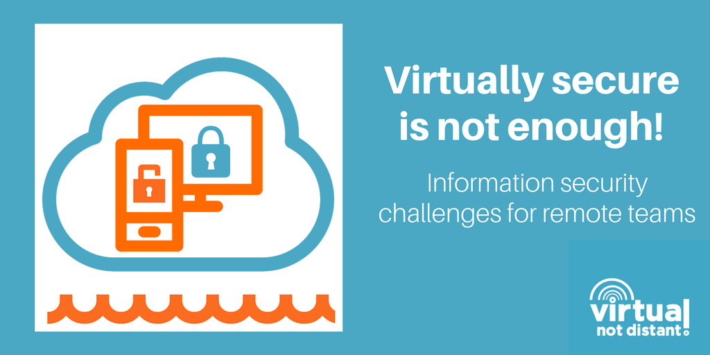 Virtually Secure is Not Enough: Information security challenges for remote teams