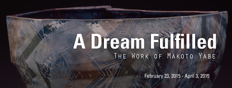 A Dream Fulfilled: The Work of Makoto Yabe  February 23 - April 3, 2015