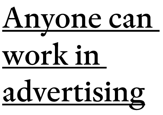 Anyone can work in advertising