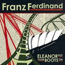 Franz Ferdinand - Eleanor Put Your Boots Back On