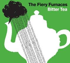 Fiery Furnaces - Bitter Tea