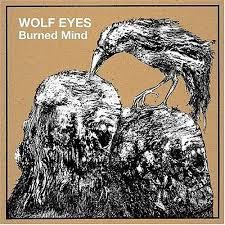 Wolf Eyes - Burned Mind