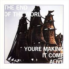 The End Of The World - You're Making It Come Alive