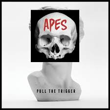 Apes - Pull The Trigger