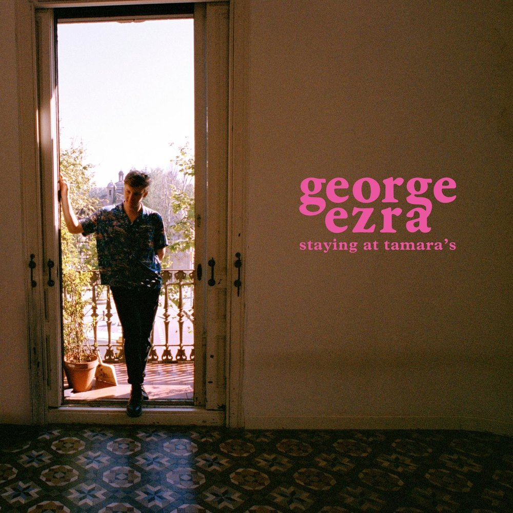 "GEORGE EZRA - ""STAYING AT TAMARA'S"" - RELEASED FRIDAY 23RD MARCH 2018"