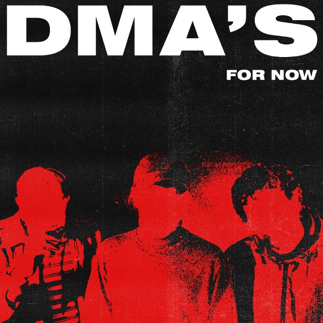 "DMA'S - ""FOR NOW "" - RELEASED FRIDAY 27TH APRIL 2018"