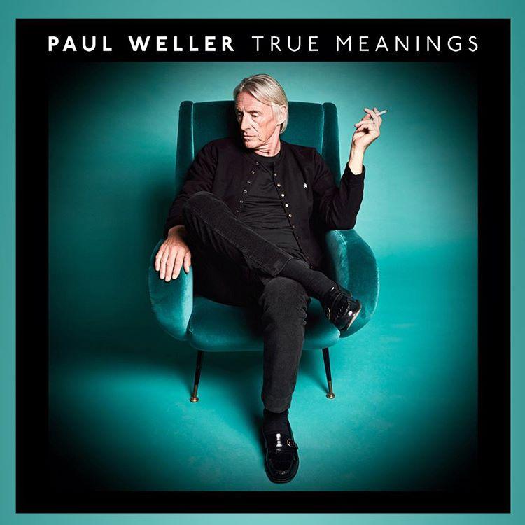 PAUL WELLER - TRUE MEANINGS - RELEASED FRIDAY 14TH SEPTEMBER 2018