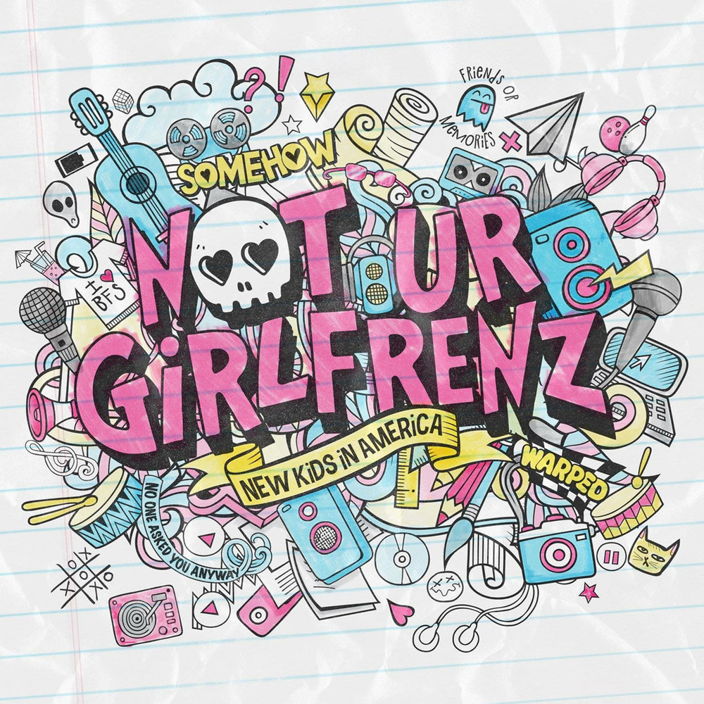 "NOT UR GIRLFRENZ - ""NEW KIDS IN AMERICA"" - EP OUT NOW!"