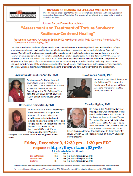 "-  ""Assessment and Treatment of Torture Survivors: Resilience-Centered Healing""Presenters will be Adeyinka Akinsulure-Smith, PhD; Hawthorne Smith, PhD; Katherine Porterfield, PhD Discussant: Charles Figley, PhDThe is the flyer is to the left."