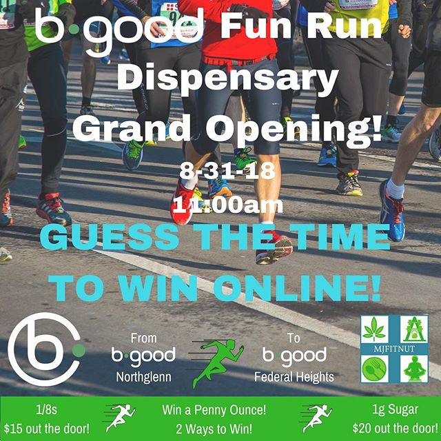 @mjfitnut has partnered with @bgoodmmj to kick off the Bgood MMJ Federal Heights GRAND Opening days on Friday, Aug 31 at 11:00AM with The Bgood Fun Run and you can enter online for your chance to win a PennyOunce by guessing the winning time! 🏃‍♀️🏃⏱ See full instructions below to enter! . . . Contest rules: 1. Must be 21+ to enter 2. Follow sponsors @mjfitnut  @bgoodmmj  @bgood.northglenn  3. Tag two friends in the comments along with your guess for the winning finisher's time! . . . Winner will be announced on Sat Sept 1st! 📢 . . . Here are the details of the race for you to make your best guess!🤔 . . . Starting at @bgood.northglenn, at 11:00AM, we will be running 5 miles to the brand new Bgood MMJ Federal Heights location where they'll have Grand Opening Deals, Giveaways, Special Guest Appearances, and local artist @mpek36 will be painting a mural LIVE, and you can join us in person or online for your chance to win a PenncyOunce! (MUST BE 21+ to participate) 🌳 . . . There will be a complimentary shuttle making loops between both locations so after the run you can catch a ride back to your car and recover on the way there! 🚌 . . . This is a fun run, and all participants will receive a free Bgood MMJ T-Shirt, but the person who reaches the finish line first will win a PennyOunce! 🥇🌳RSVP Required) Link in bio for tickets and more info on all the awesomeness you won't want to miss out on! . . . . . . . . #cannabis #cannabiscommunity #cannabisculture #runnersofinstagram #running #funrun #contest #denver #colorado #denverrunning #athletes #sports #runforfun #runnerscommunity #run #runner #weed #weedstagram #event #events #grandopening #710society #420 #710 #fitness #fitstagram #workout #exercise