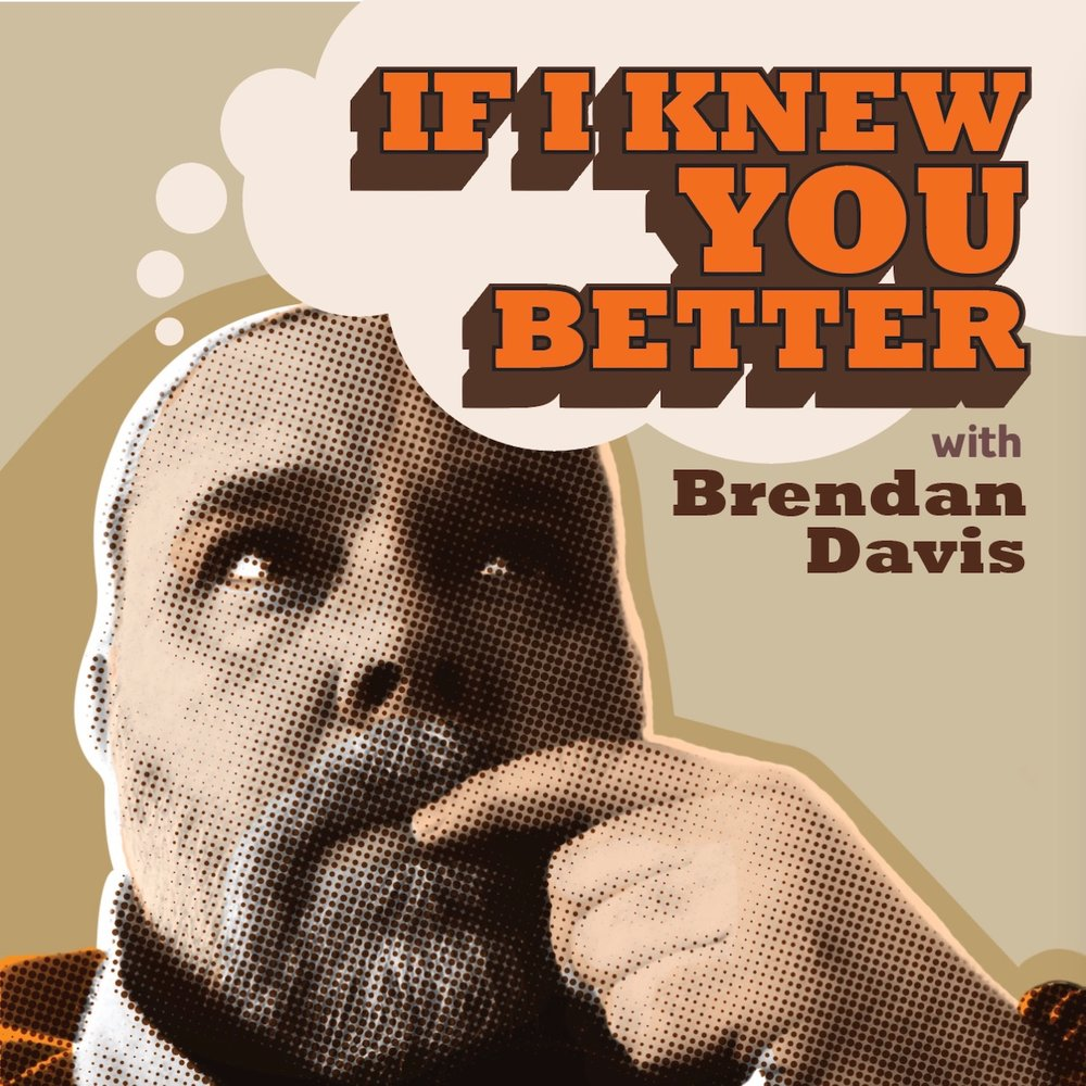 If I Knew You Better - with Brendan Davis