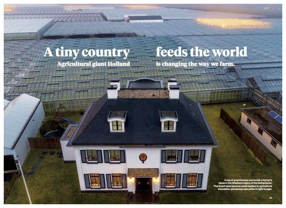 NATIONAL GEOGRAPHIC MAGAZINE -  A TINY COUNTRY FEEDS THE WORLD - Hunger could be the 21st century's most urgent problem, but the visionaries working in Food Valley—the Dutch agro-tech version of Silicon Valley—believe they have found innovative solutions.