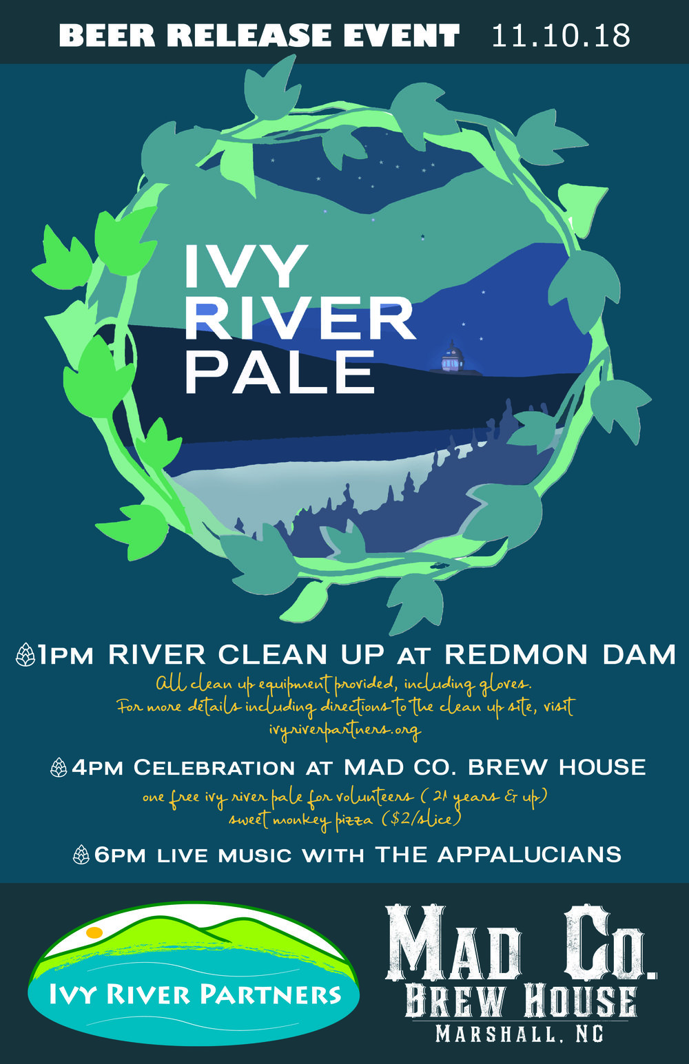 "River Clean-up 1-4 pm  Mad Co Brew House Beer Release/Sweet Monkey pizza 4-7 pm  Live music by ""The Appalucians"" 6 pm   Clean-up participants (21 years & up) will receive one free Ivy River Pale for their efforts!   Join Ivy River Partners for a community river clean-up at Redmon Dam near downtown Marshall and celebrate with us after at Mad Co Brew House for a beer release celebration featuring the ""Ivy River Pale,"" plus made-from-scratch Sweet Monkey Pizza ($2/slice). Stay for live music by Black Mountain folk band ""The Appalucians.""  All clean-up equipment provided (gloves, trash grabbers, bags, waders)   Directions to Redmon Dam Clean-up   From downtown Marshall:  Head North on Main Street to HWY 25/70. Turn left onto 25/70 and drive .7 mile. Turn left onto Little Pine Road and drive 1 mile. Turn left onto Sweet Water Rd. (there is no ""Sweet Water"" street sign on this side of Little Pine Rd., but there is on the right side for reference). Follow this road, keeping right at the fork and pass under railroad bridge to river parking lot that is located next to dam on French Broad River. Park Here.   We hope to see you November 10th!"