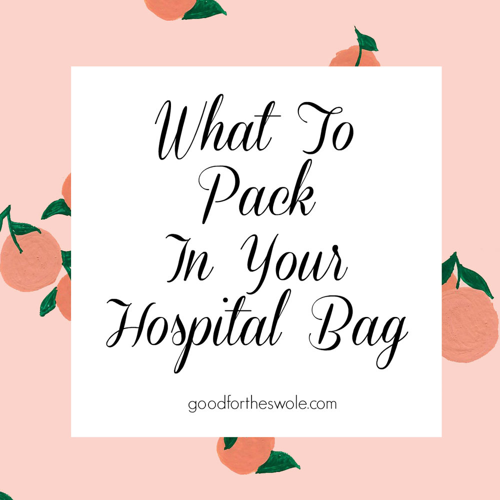 What To Pack In Your Hospital Bag || goodfortheswole.com