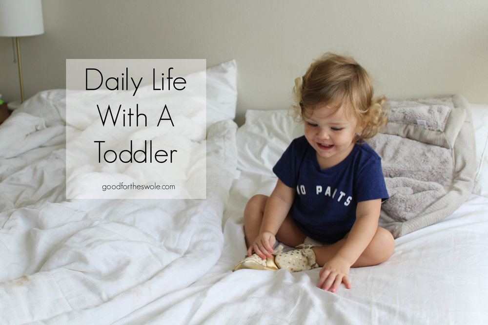 Daily Life With A Toddler || goodfortheswole.com