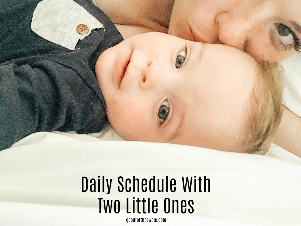 Daily Schedule With Two Little Ones || goodfortheswole.com copy.jpg